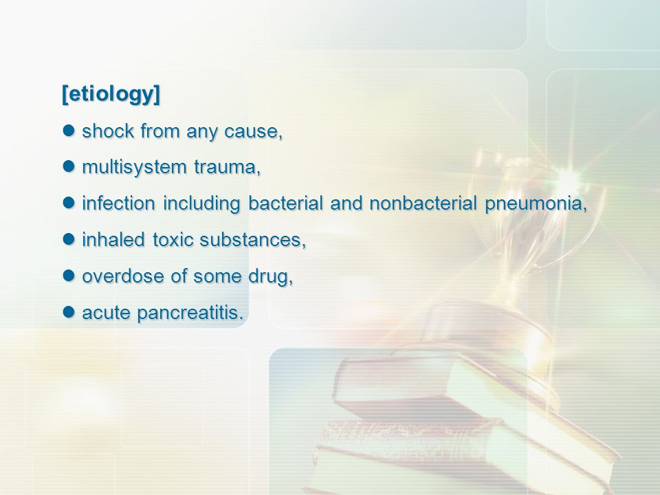 [etiology] shock from any cause, multisystem trauma,